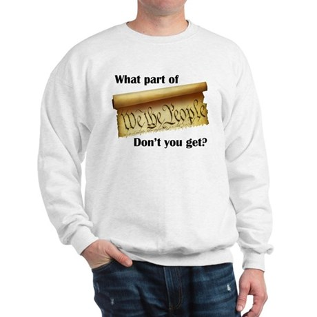 What Part of &quot;We the People&quot;? Sweatshirt