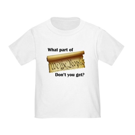 What Part of &quot;We the People&quot;? Toddler T-Shi