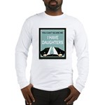I have Daughters Long Sleeve T-Shirt