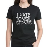 I Hate Tonsil Stones Tee