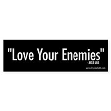 Love Your Enemies Bumper Bumper Sticker
