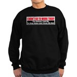 I Didn't Go To Work Today Sweatshirt (dark)