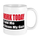 I Didn't Go To Work Today Mug