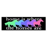 Home is where the horses are Bumper Sticker