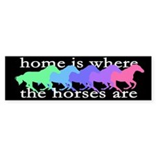 Home is where the horses are Bumper Stickers
