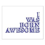 I Was Born Awesome Small Poster