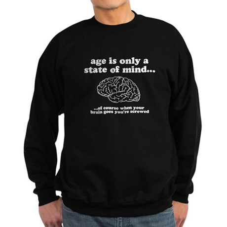 age is only a state of mind Sweatshirt (dark)