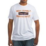 Why Crawl when you can fly Fitted T-Shirt