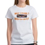 Why Crawl when you can fly Women's T-Shirt