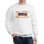 Why Crawl when you can fly Sweatshirt