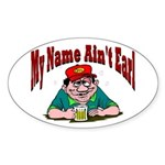 My Name Aint Earl Oval Sticker