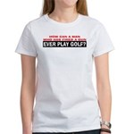 Play Golf? Women's T-Shirt