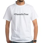 #DamnItsTrue White T-Shirt