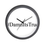 #DamnItsTrue Wall Clock