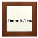 #DamnItsTrue Framed Tile