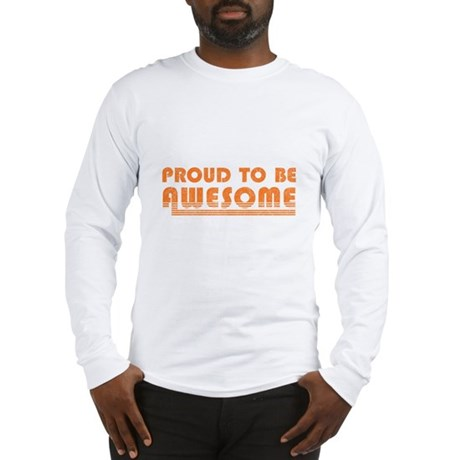 Proud to be Awesome Long Sleeve T-Shirt