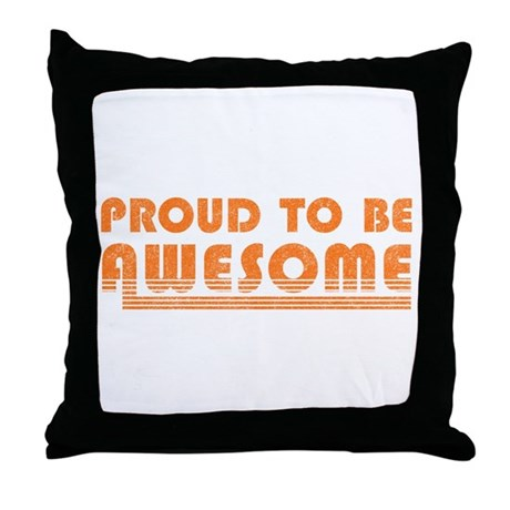Proud to be Awesome Throw Pillow