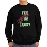 I am crazy Sweatshirt