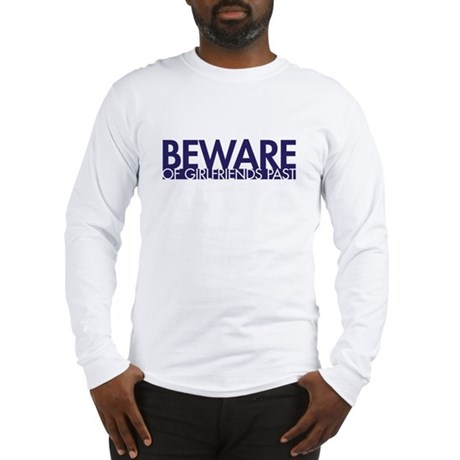 Beware: of Girlfriends Past Long Sleeve T-Shirt