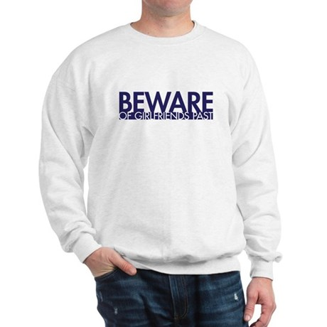 Beware: of Girlfriends Past Sweatshirt