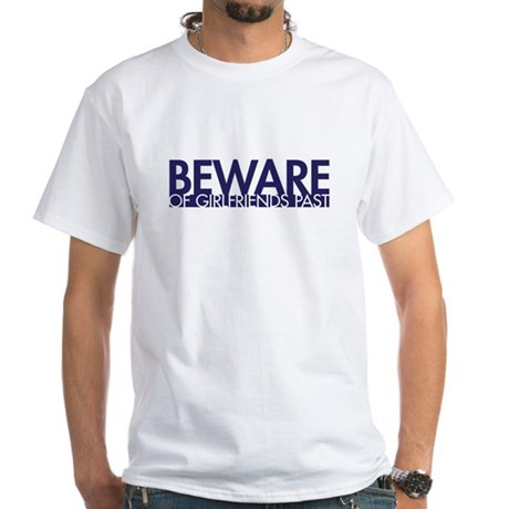 Beware: of Girlfriends Past White T-Shirt