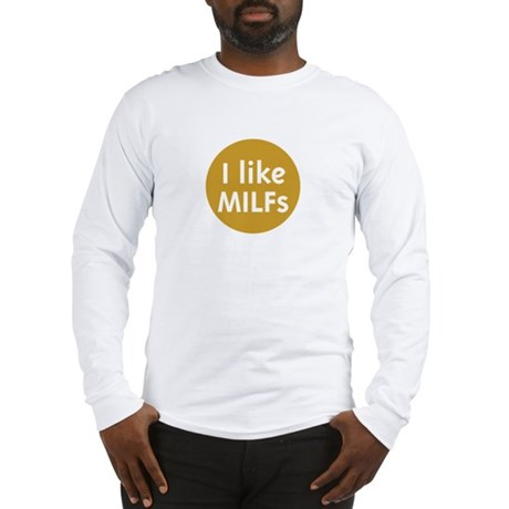 I like MILFs Long Sleeve T-Shirt