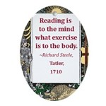 Reading Is To The Mind Ornament (Oval)