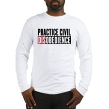 Practice Civil Disobedience Long Sleeve T-Shirt