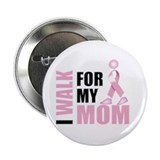 "I Walk for my Mom 2.25"" Button"