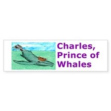 """CHARLES,PRINCE OF WHALES"" Bumper Sticker"