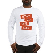 Stay in the Car Long Sleeve T-Shirt