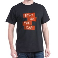 Stay in the Car T-Shirt