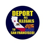 "Deport them to San Francisco 3.5"" Button"