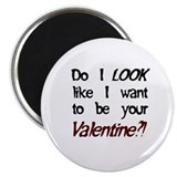 Do I LOOK like/Valentine? Magnet