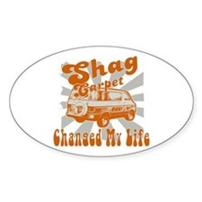 SHAG CARPET CHANGED MY LIFE Sticker (Oval)