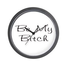 Be My Bitch ..  Wall Clock
