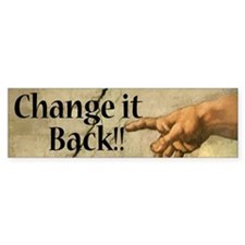Change It Back Bumper Sticker