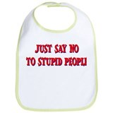 JUST SAY NO TO STUPID PEOPLE Bib