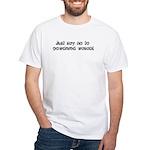 Just say no to powdered wasab White T-Shirt