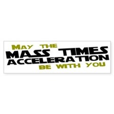May The Mass Times Accelerati Bumper Sticker