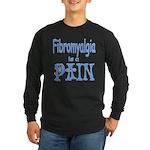 Fibromyalgia is a Pain Long Sleeve Dark T-Shirt