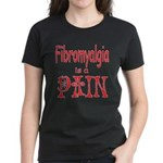 Fibromyalgia is a Pain Women's Dark T-Shirt
