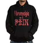Fibromyalgia is a Pain Hoodie (dark)