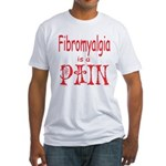 Fibromyalgia is a Pain Fitted T-Shirt