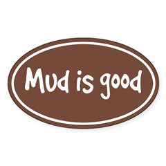 Mud is Good Oval Sticker