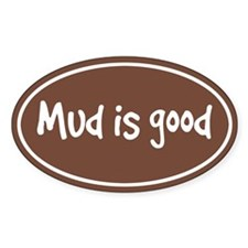 Mud is Good Oval Decal
