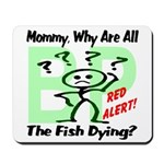 Mommy, Why are all the fish dying? Mousepad