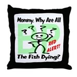 Mommy, Why are all the fish dying? Throw Pillow