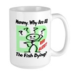 Mommy, Why are all the fish dying? Large Mug
