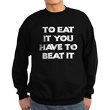 To eat it you have to beat it Jumper Sweater